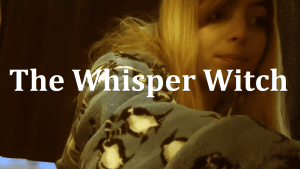 Video Of The Day 22 [The Whisper Witch]