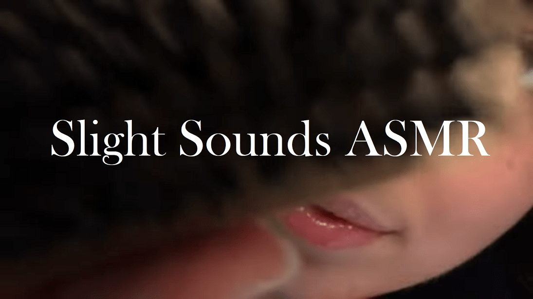 Slight Sounds ASMR