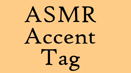 ASMR Accent Tag