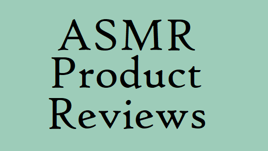 ASMR Product Reviews