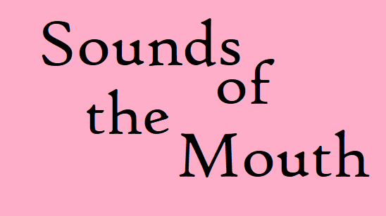 Sounds of the Mouth