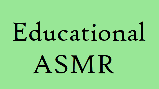 Educational ASMR