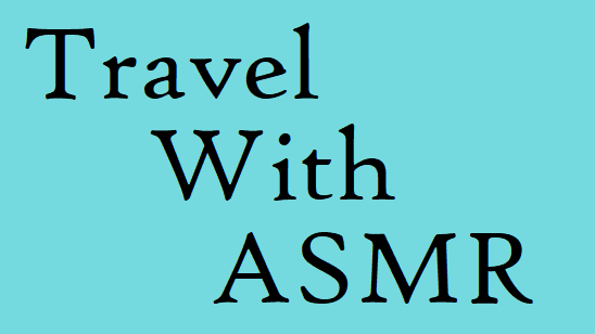 travel with asmr
