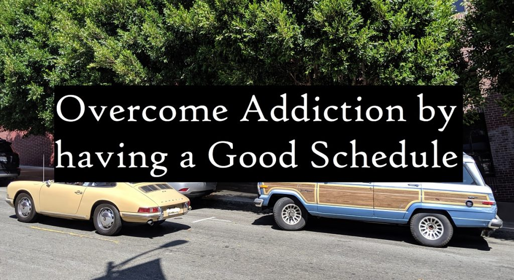 Overcome Addiction by having a Good Schedule