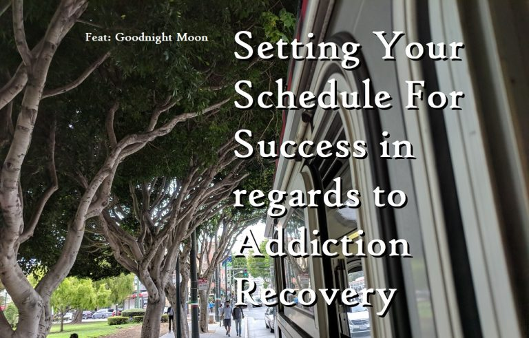 Setting Your Schedule For Success in regards to addiciton recovery