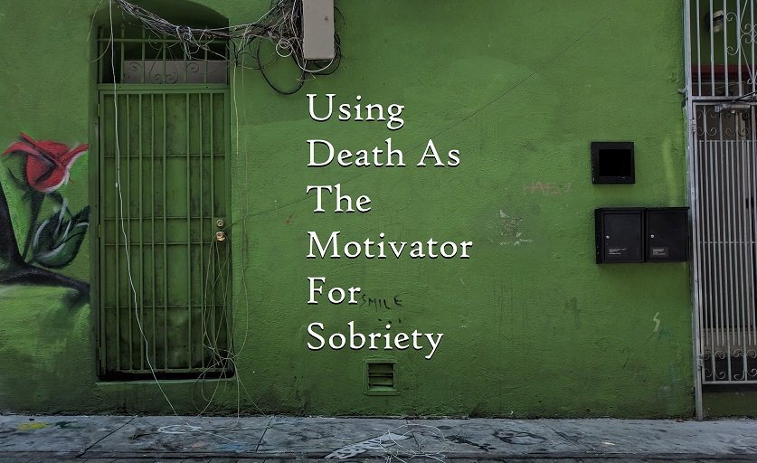 using death as the motivator for sobriety